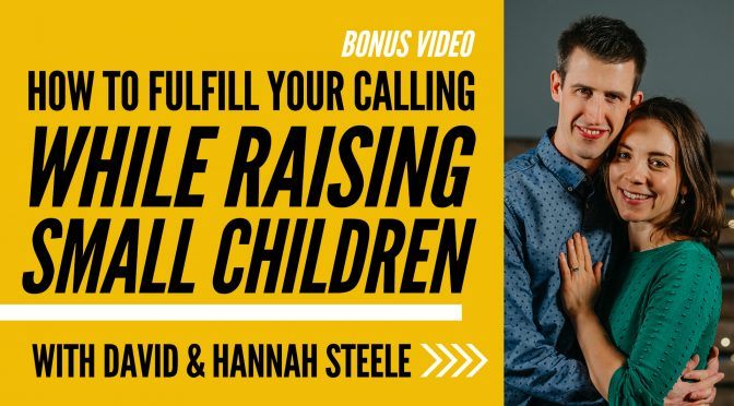 Raising Small Children with David and Hannah Steele